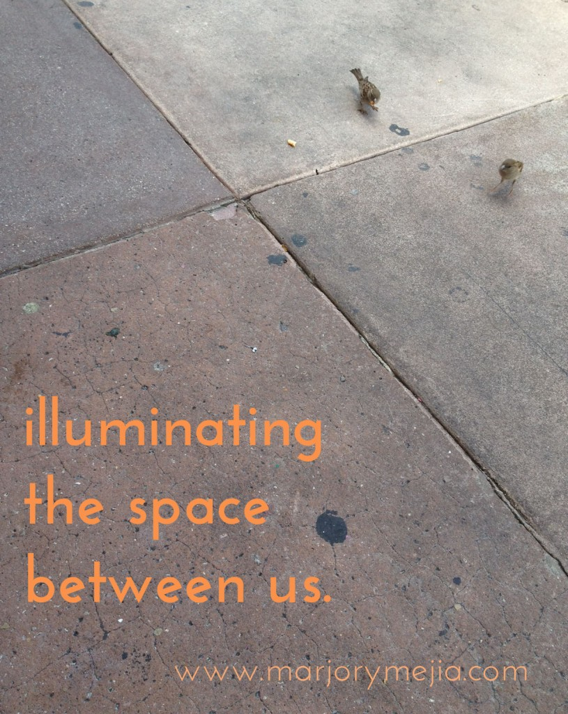 Illuminating the space between us.